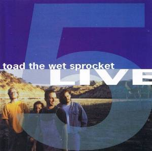 Cover - Toad The Wet Sprocket: Five Live