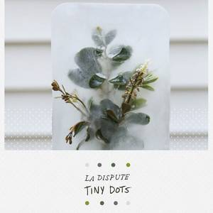 Cover - La Dispute: Tiny Dots