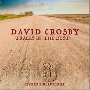 Cover - David Crosby: Tracks In The Dust Live In Philadelpha