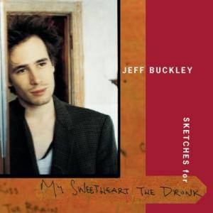 Jeff Buckley: Sketches For My Sweetheart The Drunk - Cover
