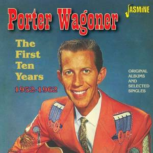 Cover - Porter Wagoner: First 10 Years 1952 - 1962, The