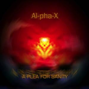 Al-Pha-X: Plea For Sanity, A - Cover