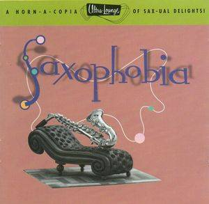 Ultra-Lounge Volume Twelve: Saxophobia - Cover