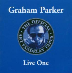 Cover - Graham Parker: Official Art Of Vandelay Tapes - Live One, The