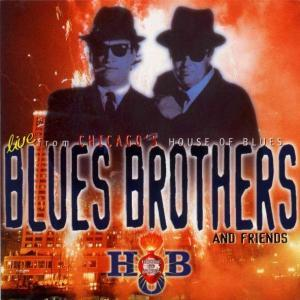 Blues Brothers, The: Blues Brothers And Friends - Live From Chicago's House Of Blues - Cover
