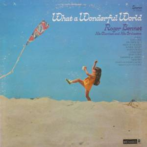 Cover - Roger Bennet And His Magic Clarinet: What A Wonderful World