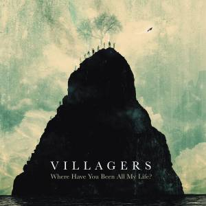 Cover - Villagers: Where Have You Been All My Life?