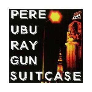 Cover - Pere Ubu: Ray Gun Suitcase