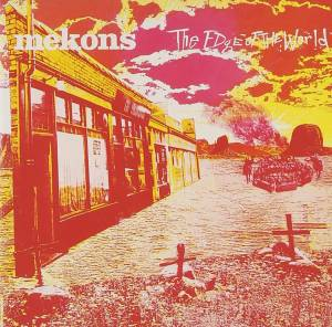 Cover - Mekons, The: Edge Of The World, The