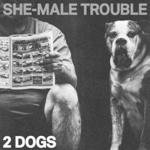 Cover - She-Male Trouble: 2 Dogs