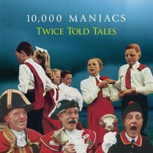 Cover - 10,000 Maniacs: Twice Told Tales