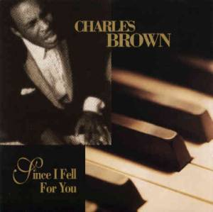 Cover - Charles Brown: Since I Fell For You