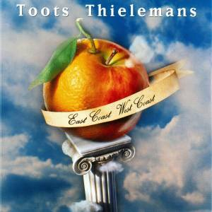 Cover - Toots Thielemans: East Coast West Coast