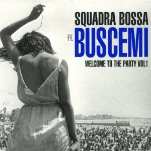 Squadra Bossa Ft. Buscemi: Welcome To The Party Vol. 1 - Cover