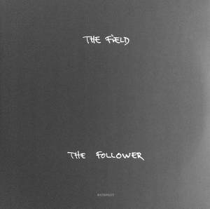 Cover - Field, The: Follower, The