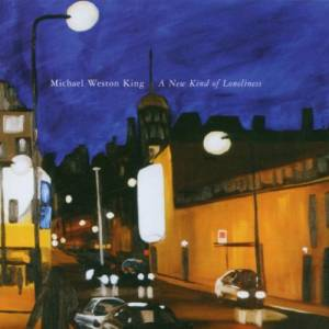 Cover - Michael Weston King: New Kind Of Loneliness, A