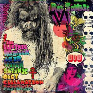 Cover - Rob Zombie: Electric Warlock Acid Witch Satanic Orgy Celebration Dispenser, The