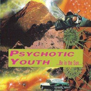 Cover - Psychotic Youth: ...Be In The Sun...