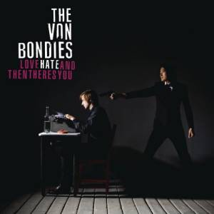 Cover - Von Bondies, The: Love Hate And Then There's You
