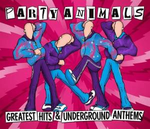 Cover - Party Animals: Greatest Hits & Underground Anthems