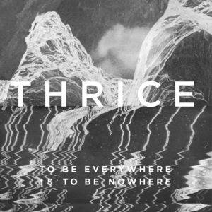 Thrice: To Be Everywhere Is To Be Nowhere - Cover
