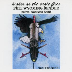 Cover - Pete Wyoming Bender: Higher As The Eagle Flies