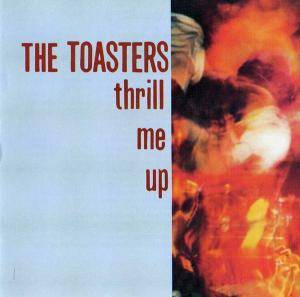 Cover - Toasters, The: Thrill Me Up