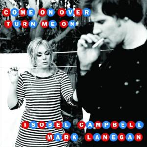 Cover - Isobel Campbell & Mark Lanegan: Come On Over (Turn Me On)