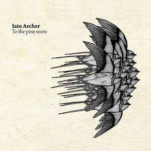 Cover - Iain Archer: To The Pine Roots