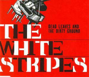 The White Stripes: Dead Leaves And The Dirty Ground - Cover