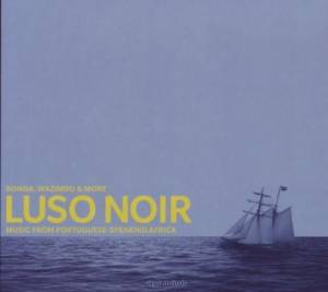 Cover - Orchestra Marrabenta Star De Moçambique: Luso Noir - Music From The Portuguese-Speaking Africa