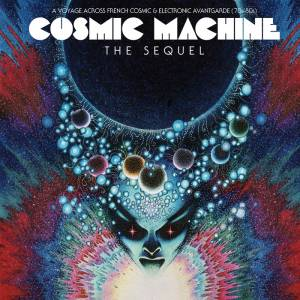 Cover - Nicolas Peyrac: Cosmic Machine - The Sequel: A Voyage Across French Cosmic & Electronic Avantgarde ( 70s - 80s )