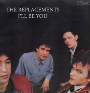 Cover - Replacements, The: I'll Be You