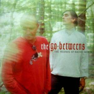 The Go-Betweens: Friends Of Rachel Worth, The - Cover