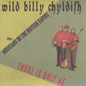 Cover - Wild Billy Childish & The Musicians Of The British Empire: There Is Only Me / All Taht's Spoken Is Unkind