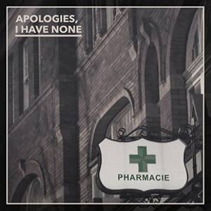 Apologies, I Have None: Pharmacie - Cover