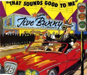 Jive Bunny And The Mastermixers: That Sounds Good To Me - Cover