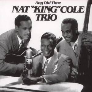 Cover - Nat King Cole Trio: Any Old Time