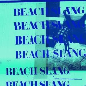 Beach Slang: Loud Bash Of Teenage Feelings, A - Cover