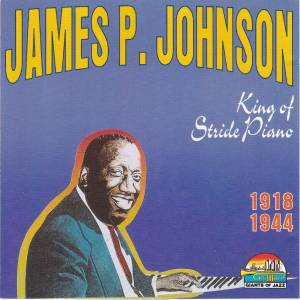 Cover - James P. Johnson: King Of Stride Piano 1918-1944