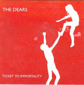 Cover - Dears, The: Ticket To Immortality