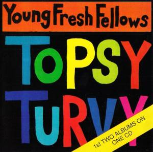 Cover - Young Fresh Fellows, The: Fabulous Sounds Of The Pacific Northwest / Topsy Turvy