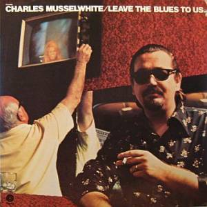 Cover - Charlie Musselwhite: Leave The Blues To Us