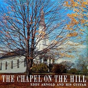 Cover - Eddy Arnold: Chapel On The Hill, The
