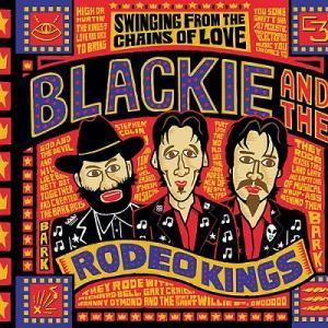 Blackie And The Rodeo Kings: Swinging From The Chains Of Love - The Best Of Blackie And The Rodeo Kings - Cover