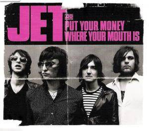 Jet: Put Your Money Where Your Mouth Is (Single-CD) - Bild 1