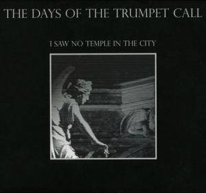 Cover - Days Of The Trumpet Call, The: I Saw No Temple In The City