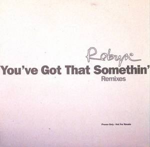 Cover - Robyn: You've Got That Something (Remixes)