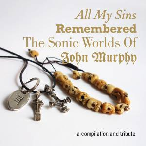 All My Sins Remembered - The Sonic Worlds Of John Murphy - Cover