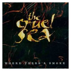 Cover - Cruel Sea, The: Where There's Smoke